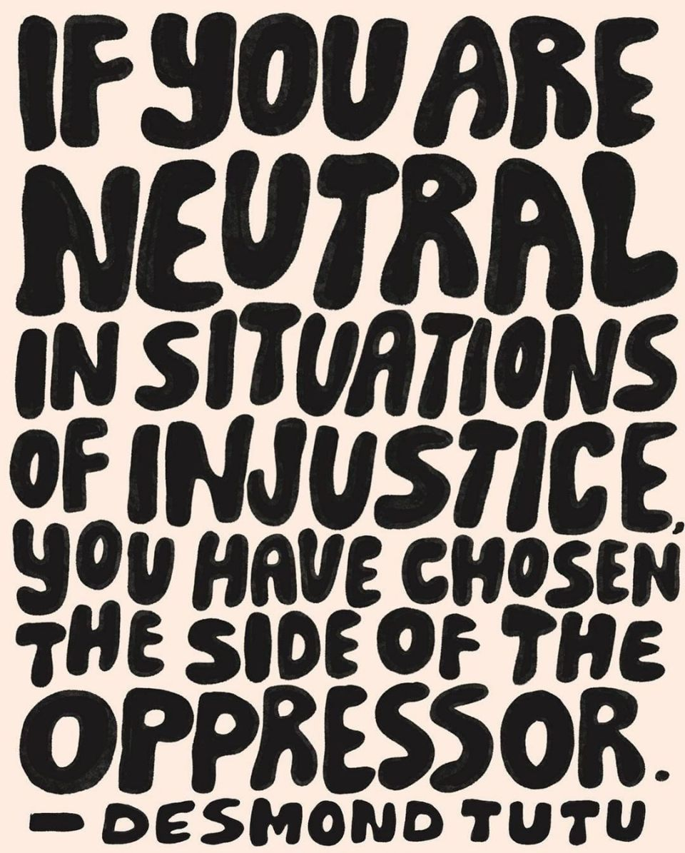 if you are neutral in situations of injustice Desmond Tutu